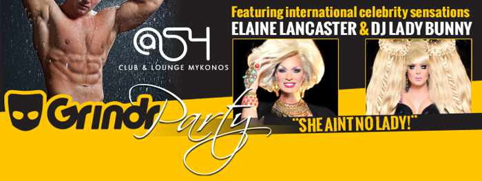 Grindr Party featuring Lady Bunny and Elaine Lancaster in @54 disco and lounge Mykonos