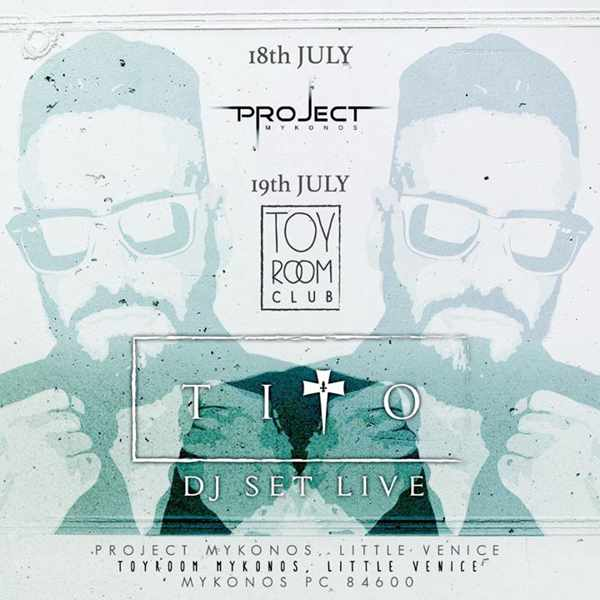 Tito DJ set at Project Mykonos July 18 and Toy Room Club July 19 2015