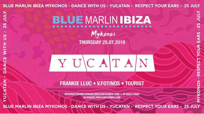 Blue Marlin Ibiza Mykonos presents Yucatan on Thursday July 25