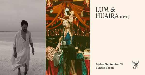 September 24 2021 Scorpios beach club presents LUM and Huaira